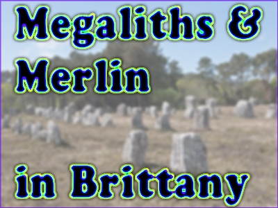 Megaliths & Merlin in Brittany
